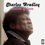 5. Charles Bradley - Victim of Love